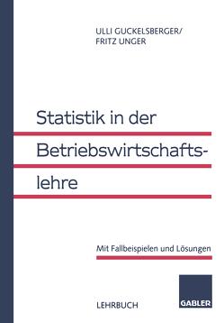 Statistik in der Betriebswirtschaftslehre von Guckelsberger,  Ullrich, Unger,  Fritz