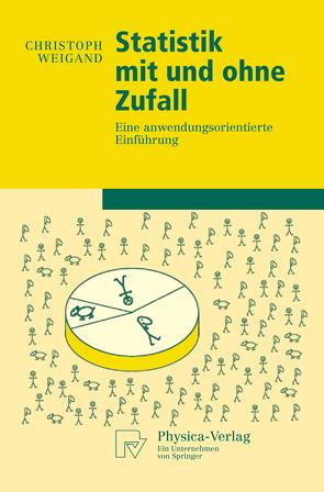 Statistik mit und ohne Zufall von Weigand,  Christoph