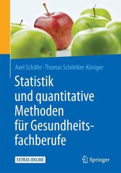 Statistik und quantitative Methoden für Gesundheitsfachberufe von Schäfer,  Axel, Schöttker-Königer,  Thomas