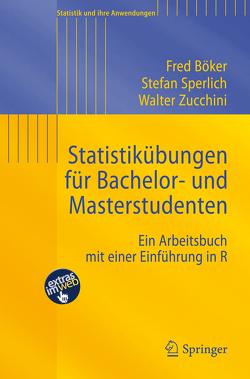 Statistikübungen für Bachelor- und Masterstudenten von Böker,  Fred, Sperlich,  Stefan, Zucchini,  Walter