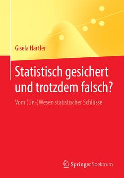 Statistisch gesichert und trotzdem falsch? von Härtler,  Gisela