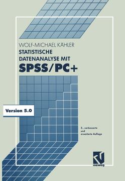 Statistische Datenanalyse mit SPSS/PC+ von Kähler,  Wolf Michael