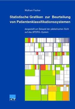 Statistische Grafiken zur Beurteilung von Patientenklassifikationssystemen von Fischer,  Wolfram