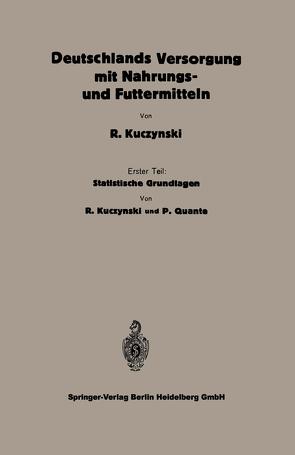 Statistische Grundlagen zu Deutschlands Versorgung mit Nahrungs- und Futtermitteln von Kuczynski,  Robert René, Quante,  Peter