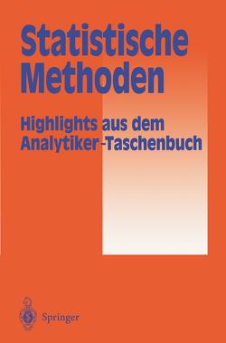 Statistische Methoden von Bahadir,  A.M., Borsdorf,  R., Danzer,  K., Fresenius,  W., Galensa,  R., Günzler,  Helmut, Huber,  W., Lüderwald,  I., Schwedt,  G., Tölg,  G., Wisser,  H.