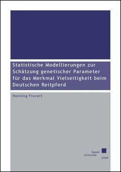 Statistische Modellierungen zur Schätzung genetischer Parameter für das Merkmal Vielseitigkeit beim Deutschen Reitpferd von Frevert,  Henning