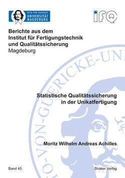 Statistische Qualitätssicherung in der Unikatfertigung von Achilles,  Moritz Wilhelm Andreas