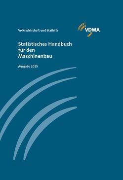 Statistisches Handbuch für den Maschinenbau 2015 von VDMA Volkswirtschaft u.Statistik