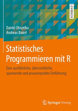 Statistisches Programmieren mit R von Baierl,  Andreas, Obszelka,  Daniel