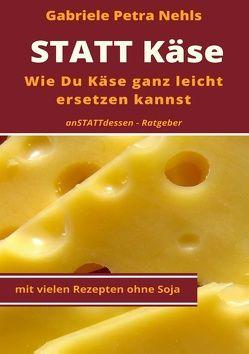 Statt Käse von Nehls,  Gabriele Petra