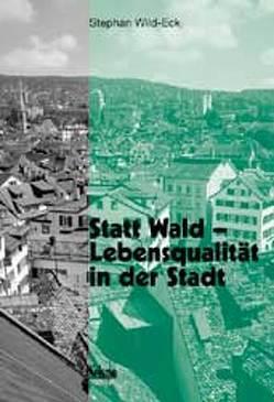 Statt Wald – Lebensqualität in der Stadt von Wild-Eck,  Stephan A