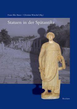 Statuen in der Spätantike von Bauer,  Franz Alto, Witschel,  Christian