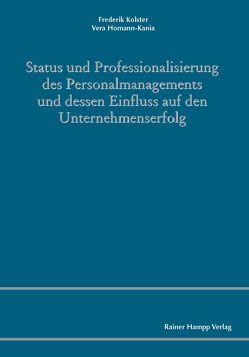 Status und Professionalisierung des Personalmanagements und dessen Einfluss auf den Unternehmenserfolg von Homann-Kania,  Vera, Kolster,  Frederik