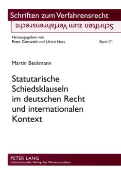 Statutarische Schiedsklauseln im deutschen Recht und internationalen Kontext von Beckmann,  Martin