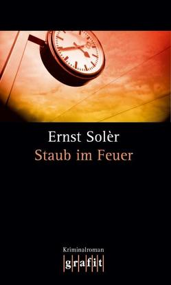 Staub im Feuer von Solèr,  Ernst