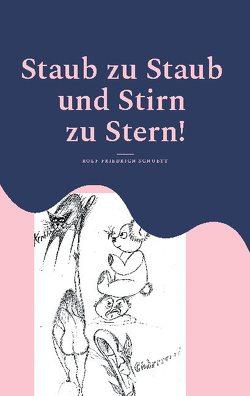 Staub zu Staub und Stirn zu Stern! von Schuett,  Rolf Friedrich
