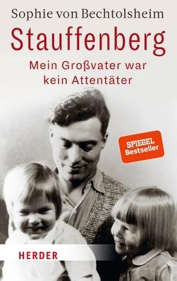 Stauffenberg – mein Großvater war kein Attentäter von Bechtolsheim,  Sophie von