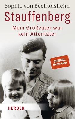 Stauffenberg – mein Großvater war kein Attentäter von von Bechtolsheim,  Sophie