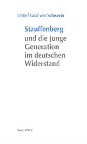 Stauffenberg und die Junge Generation im deutschen Widerstand von Graf von Schwerin,  Detlef