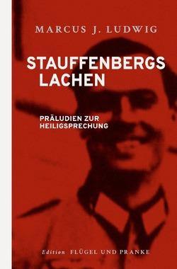 Stauffenbergs Lachen von Ludwig,  Marcus J.