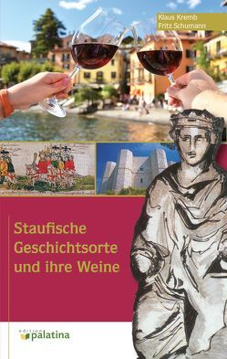 Staufische Geschichtsorte und Ihre Weine von Kremb,  Klaus, Schumann,  Fritz