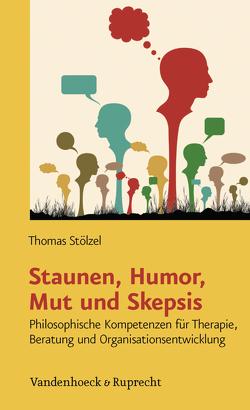 Staunen, Humor, Mut und Skepsis von Stölzel,  Thomas