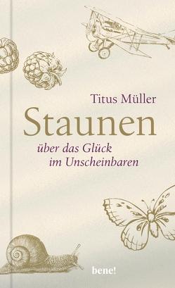 Staunen über das Glück im Unscheinbaren von Müller,  Titus