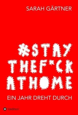 #Staythef*ckathome – Ein Jahr dreht durch von Gärtner,  Sarah
