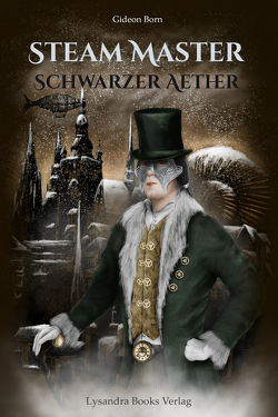 Steam Master – Schwarzer Aether von Born,  Gideon