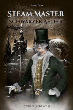 Steam Master / Schwarzer Aether von Born,  Gideon