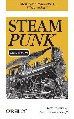 Steampunk kurz & geek von Jahnke,  Alex, Rauchfuß,  Marcus