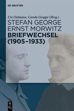 Stefan George – Ernst Morwitz: Der Briefwechsel (1905-1933) von Groppe,  Carola, Oelmann,  Ute