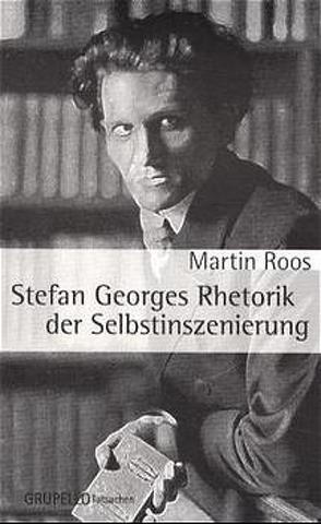 Stefan Georges Rhetorik der Selbstinszenierung von Roos,  Martin