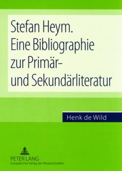 Stefan Heym. Eine Bibliographie zur Primär- und Sekundärliteratur von de Wild,  Henk C.
