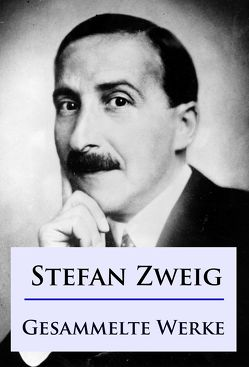 Stefan Zweig – Gesammelte Werke von Zweig,  Stefan