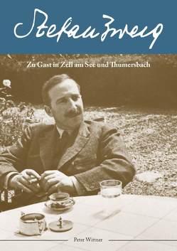 Stefan Zweig zu Gast in Zell am See und Thumersbach von Wittner,  Peter