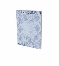 Stefanie Unruh: Works von Hoffmann,  Detlef, Kleine,  Rasmus, Murr,  Karl Borromäus, Opitz,  Sophie C., Rosenthal,  Stefanie, Schulz-Hofmann,  Carla, Unruh,  Stefanie
