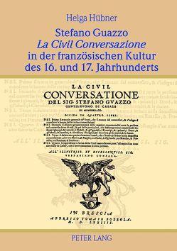 Stefano Guazzo «La Civil Conversazione» in der französischen Kultur des 16. und 17. Jahrhunderts von Hübner,  Helga