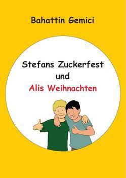 Stefans Zuckerfest und Alis Weihnachten – Stefan'ın Şeker Bayramı ve Ali'nin Noel'i von Gemici,  Bahattin