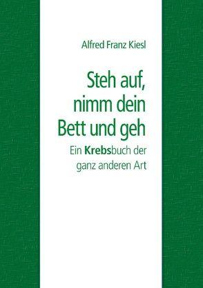 Steh auf, nimm dein Bett und geh von Kiesl,  Alfred Franz