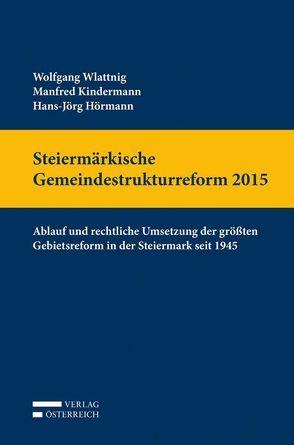 Steiermärkische Gemeindestrukturreform 2015 von Hörmann,  Hans-Jörg, Kindermann,  Manfred, Wlattnig,  Wolfgang
