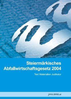 Steiermärkisches Abfallwirtschaftsgesetz 2004 von proLIBRIS VerlagsgesmbH