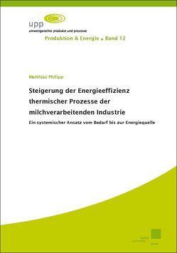 Steigerung der Energieeffizienz thermischer Prozesse der milchverarbeitenden Industrie von Philipp,  Matthias