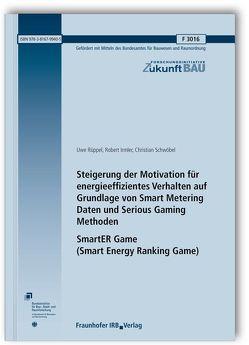 Steigerung der Motivation für energieeffizientes Verhalten auf Grundlage von Smart Metering Daten und Serious Gaming Methoden. SmartER Game (Smart Energy Ranking Game). Abschlussbericht. von Irmler,  Robert, Rüppel,  Uwe, Schwöbel,  Christian