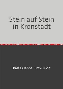 Stein auf Stein in Kronstadt von Balázs,  János, Incze,  Francisc, Petki,  Judit