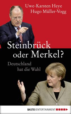Steinbrück oder Merkel? von Heye,  Uwe-Karsten, Müller-Vogg,  Hugo