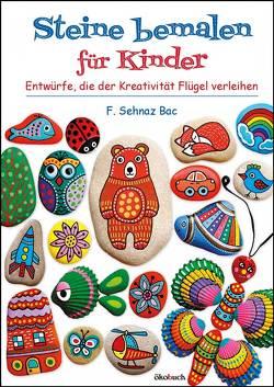 Steine bemalen für Kinder von Bac,  F. Sehnaz