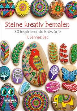 Steine kreativ bemalen von Bac,  F. Sehnaz
