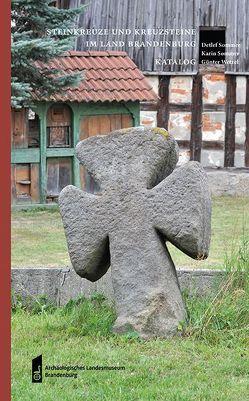 Steinkreuze und Kreuzsteine im Land Brandenburg von Schopper,  Franz, Sommer,  Detlef, Sommer,  Karin, Wetzel,  Günter, Woidt,  Petra