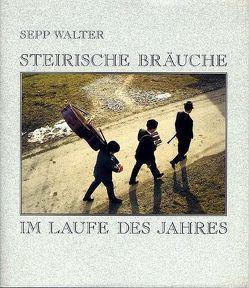 Steirische Bräuche im Laufe des Jahres von Walter,  Sepp